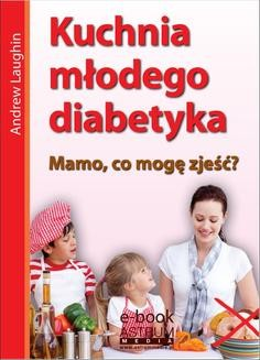 Chomikuj, ebook online Kuchnia młodego diabetyka. Andrew Laughin