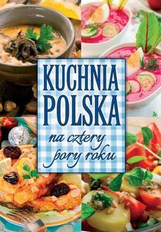 Chomikuj, pobierz ebook online Kuchnia polska na cztery pory roku. Marta Krawczyk