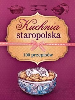 Chomikuj, ebook online Kuchnia staropolska. 100 przepisów. Marta Szydłowska