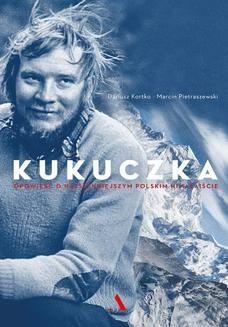 Ebook Kukuczka. Opowieść o najsłynniejszym polskim himalaiście pdf