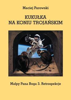 Chomikuj, ebook online KUKUŁKA NA KONIU TROJAŃSKIM. Maciej Parowski