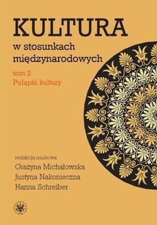Chomikuj, ebook online Kultura w stosunkach międzynarodowych. Tom 2. Pułapki kultury. Hanna Schreiber