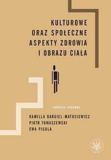 Chomikuj, ebook online Kulturowe oraz społeczne aspekty zdrowia i obrazu ciała. Piotr Tomaszewski