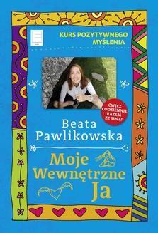 Chomikuj, ebook online Kurs pozytywnego myślenia. Moje wewnętrzne Ja. Beata Pawlikowska