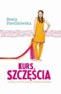 Chomikuj, pobierz ebook online Kurs Szczęścia. Beata Pawlikowska