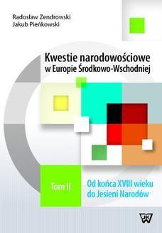 Chomikuj, ebook online Kwestie narodowościowe w Europie Środkowo-Wschodniej Tom 2. Jakub Pieńkowski