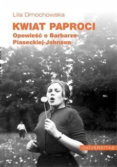 Chomikuj, ebook online Kwiat paproci. Opowieść o Barbarze Piaseckiej-Johnson. Lila Dmochowska