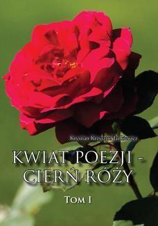 Chomikuj, ebook online Kwiat poezji – cierń róży. Krystian Krzysztof Jankiewicz
