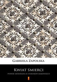 Ebook Kwiat śmierci. Powieść kryminalna ze stosunków krakowskich pdf