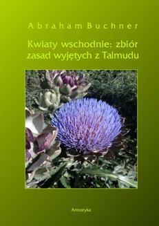 Chomikuj, ebook online Kwiaty wschodnie: zbiór zasad wyjętych z Talmudu. Abraham Buchner