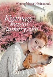 Chomikuj, pobierz ebook online Kwitnący krzew tamaryszku. Wanda Majer-Pietraszak
