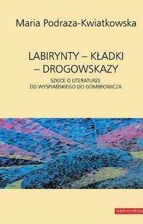 Chomikuj, ebook online Labirynty – kładki – drogowskazy. Szkice o literaturze od Wyspiańskiego do Gombrowicza. Maria Podraza-Kwiatkowska