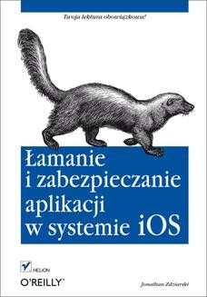 Chomikuj, ebook online Łamanie i zabezpieczanie aplikacji w systemie iOS. Jonathan Zdziarski
