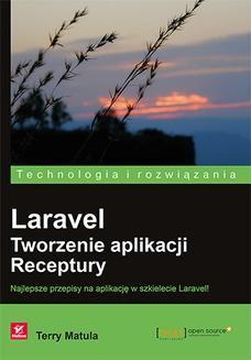 Chomikuj, ebook online Laravel. Tworzenie aplikacji. Receptury. Terry Matula