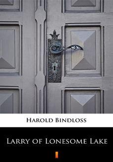 Chomikuj, ebook online Larry of Lonesome Lake. Harold Bindloss