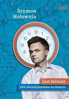 Chomikuj, pobierz ebook online Last minute. 24 h chrześcijaństwa na świecie. Szymon Hołownia