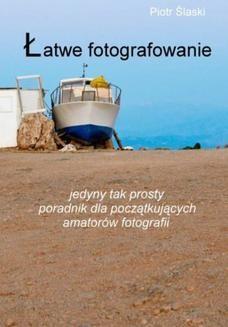 Chomikuj, pobierz ebook online Łatwe fotografowanie. Piotr Ślaski