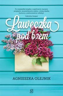 Chomikuj, pobierz ebook online Ławeczka pod bzem. Agnieszka Olejnik