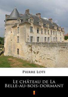 Chomikuj, ebook online Le château de La Belle-au-bois-dormant. Pierre Loti