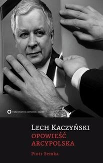 Chomikuj, ebook online Lech Kaczyński. Opowieść arcypolska. Paweł Semka