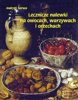 Chomikuj, ebook online Lecznicze nalewki na owocach, warzywach i orzechach. Andrzej Sarwa