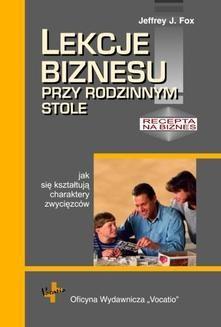 Chomikuj, pobierz ebook online Lekcje biznesu przy rodzinnym stole. Jeffrey J. Fox
