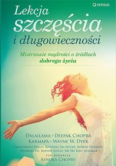 Chomikuj, ebook online Lekcje szczęścia i długowieczności. Mistrzowie mądrości o źródłach dobrego życia. redakcja: Ashok Chopra
