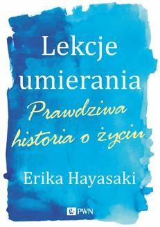 Chomikuj, ebook online Lekcje umierania. Prawdziwe historie o życiu. Erika Hayasaki
