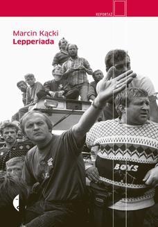 Chomikuj, pobierz ebook online Lepperiada. Marcin Kącki