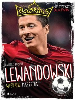 Chomikuj, ebook online Lewandowski – Wygrane marzenia. Dariusz Tuzimek