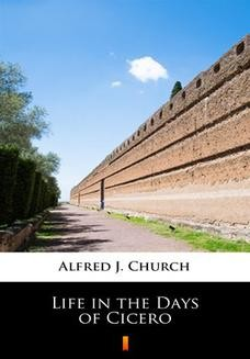 Chomikuj, ebook online Life in the Days of Cicero. Alfred J. Church