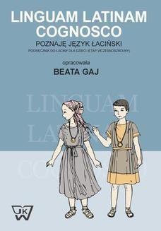 Chomikuj, pobierz ebook online Linguam Latinam Cognosco – Poznaję język łaciński. Podręcznik do łaciny dla dzieci. Beata Gaj