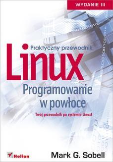 Chomikuj, ebook online Linux. Programowanie w powłoce. Praktyczny przewodnik. Wydanie III. Mark G. Sobell