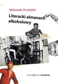 Chomikuj, pobierz ebook online Literacki almanach alkoholowy. Aleksander Przybylski