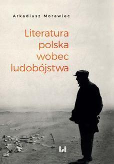 Chomikuj, ebook online Literatura polska wobec ludobójstwa. Rekonesans. Arkadiusz Morawiec
