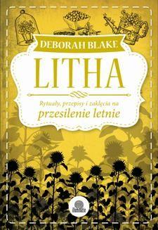 Chomikuj, pobierz ebook online Litha. Rytuały, przepisy i zaklęcia na przesilenie letnie. Deborah Blake