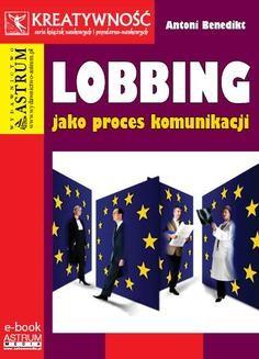 Chomikuj, pobierz ebook online Lobbing jako proces komunikacji. Antoni Benedikt