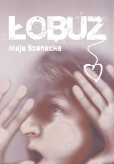 Chomikuj, ebook online Łobuz. Maja Szanecka