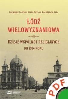 Chomikuj, pobierz ebook online Łódź wielowyznaniowa. Dzieje wspólnot religijnych do 1914 r.. Kazimierz Badziak