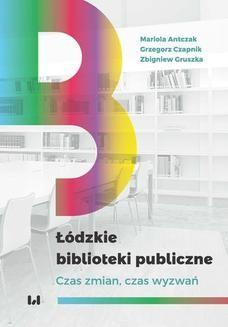 Chomikuj, pobierz ebook online Łódzkie biblioteki publiczne. Czas zmian, czas wyzwań. Mariola Antczak
