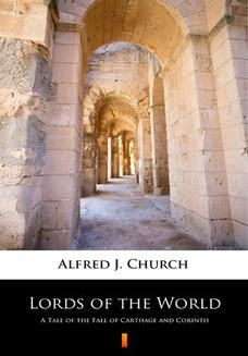 Chomikuj, ebook online Lords of the World. A Tale of the Fall of Carthage and Corinth. Alfred J. Church