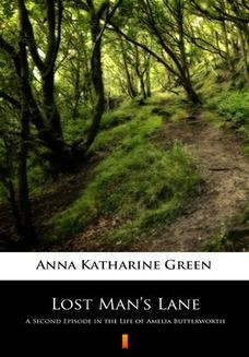 Chomikuj, ebook online Lost Mans Lane. A Second Episode in the Life of Amelia Butterworth. Anna Katharine Green