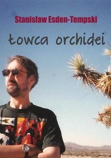 Chomikuj, ebook online Łowca orchidei. Trylogia heteroseksualna część 1. Stanisław Esden-Tempski