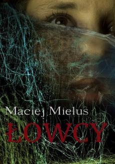 Chomikuj, ebook online Łowcy. Maciej Mielus