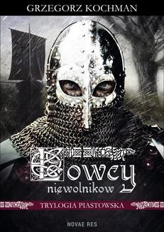 Chomikuj, ebook online Łowcy niewolników. Trylogia piastowska. Grzegorz Kochman