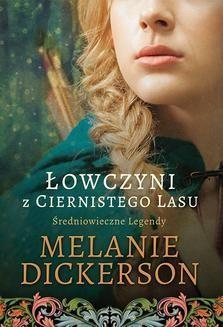 Chomikuj, ebook online Łowczyni z Ciernistego Lasu. Melanie Dickerson