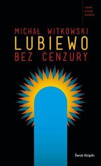Chomikuj, pobierz ebook online Lubiewo bez cenzury. Michał Witkowski