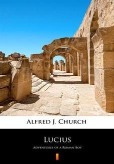 Chomikuj, ebook online Lucius. Adventures of a Roman Boy. Alfred J. Church