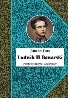 Chomikuj, ebook online Ludwik II Bawarski. Jean des Cars