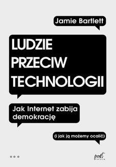 Chomikuj, ebook online Ludzie przeciw technologii. Jak internet zabija demokrację (i jak ją możemy ocalić). Jamie Bartlett